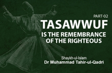 Tasawwuf is the Remembrance of The Righteous (Part-II)-by-Shaykh-ul-Islam Dr Muhammad Tahir-ul-Qadri
