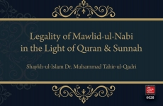 Legality of Mawlid-un-Nabi in the light of Quran & Sunnah-by-Shaykh-ul-Islam Dr Muhammad Tahir-ul-Qadri