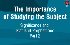 The Importance of Studing the Subject (Significance and Status of Prophet hood) Part 2-by-Shaykh-ul-Islam Dr Muhammad Tahir-ul-Qadri