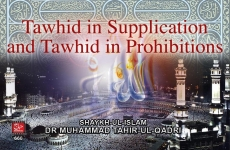 Tauhid in Sapplication and Tauhid in Prohibitions-by-Shaykh-ul-Islam Dr Muhammad Tahir-ul-Qadri