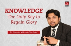 Knowledge: The Only Key to Regain Glory  Sahibzada Hussain Mohi-ud-Din Qadri-by-Dr Hussain Mohi-ud-Din Qadri