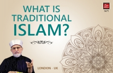 What is Traditional Islam?-by-Shaykh-ul-Islam Dr Muhammad Tahir-ul-Qadri