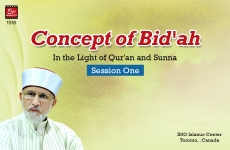 Concept of Bid'ah (In the Light of Qur'an and Sunna): Session One-by-Shaykh-ul-Islam Dr Muhammad Tahir-ul-Qadri
