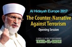 The Counter-Narrative Against Terrorism (Opening Session) Al Hidayah Europe 2017-by-Shaykh-ul-Islam Dr Muhammad Tahir-ul-Qadri