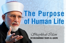 The Purpose of Human Life-by-Shaykh-ul-Islam Dr Muhammad Tahir-ul-Qadri