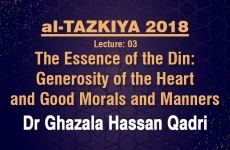 The Essence of the Din: Generosity of the Heart and Good Morals and Manners Lecture: 03