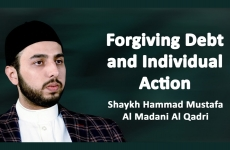 Forgiving Debt and Individual Action-by-Shaykh Hammad Mustafa al-Madani al-Qadri