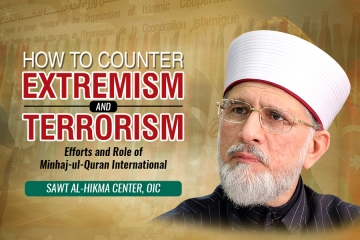 How to Counter Extremism and Terrorism? Efforts and Role of Minhaj-ul-Quran International-by-Shaykh-ul-Islam Dr Muhammad Tahir-ul-Qadri